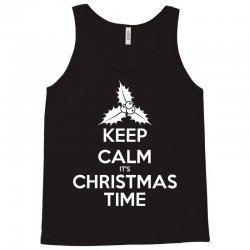 Keep Calm its Christmas Time Tank Top | Artistshot