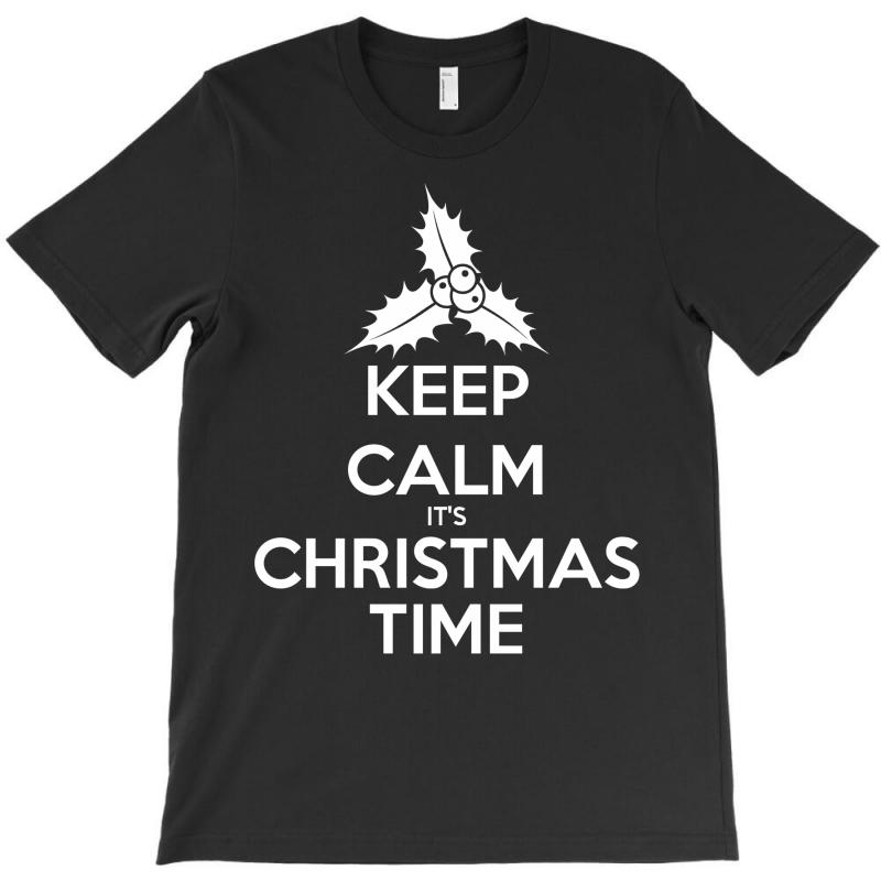 Keep Calm Its Christmas Time T-shirt | Artistshot