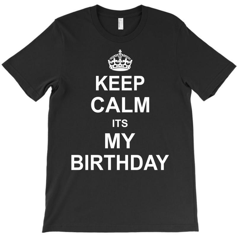 Keep Calm Its My Birthday T-shirt | Artistshot