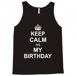 Keep Calm Its My Birthday Tank Top | Artistshot