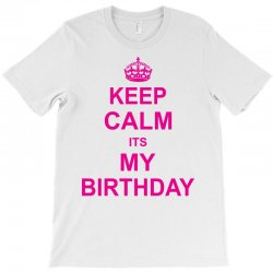 Keep Calm Its My Birthday T Shirt