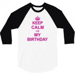 Keep Calm Its My Birthday 3/4 Sleeve Shirt | Artistshot