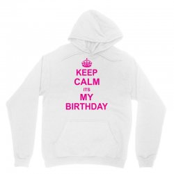 Keep Calm Its My Birthday Unisex Hoodie | Artistshot