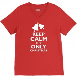 Keep Calm its only christmas V-Neck Tee | Artistshot