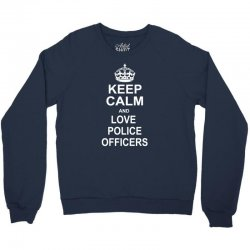 Keep Calm and Love Police Officers Crewneck Sweatshirt | Artistshot