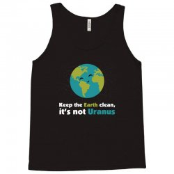 Keep the earth clean, it's not uranus Tank Top | Artistshot