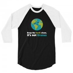 Keep the earth clean, it's not uranus 3/4 Sleeve Shirt | Artistshot