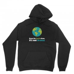 Keep the earth clean, it's not uranus Unisex Hoodie | Artistshot