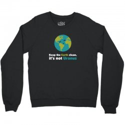 Keep the earth clean, it's not uranus Crewneck Sweatshirt | Artistshot