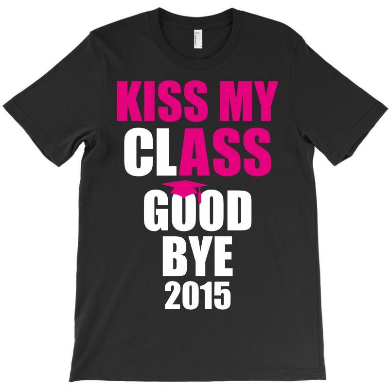Kiss My Class Goodbye 2015 New T-shirt | Artistshot