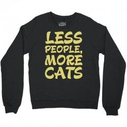 Less People More Cats Crewneck Sweatshirt | Artistshot