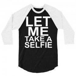Let Me Take A Selfie 3/4 Sleeve Shirt | Artistshot