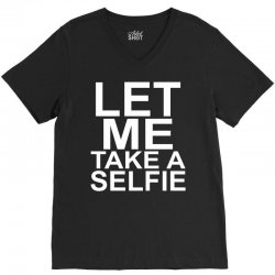 Let Me Take A Selfie V-Neck Tee | Artistshot