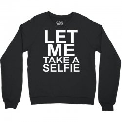 Let Me Take A Selfie Crewneck Sweatshirt | Artistshot