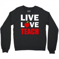 Live Love Teach Crewneck Sweatshirt | Artistshot