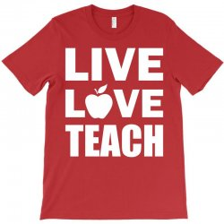 Live Love Teach T-Shirt | Artistshot