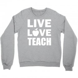 Live Love Teach Crewneck Sweatshirt | Artistshot
