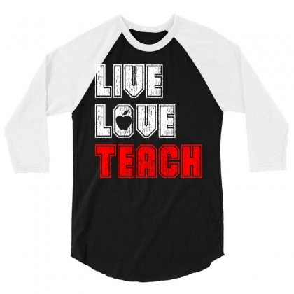 Live Love Teach 3/4 Sleeve Shirt Designed By Tshiart