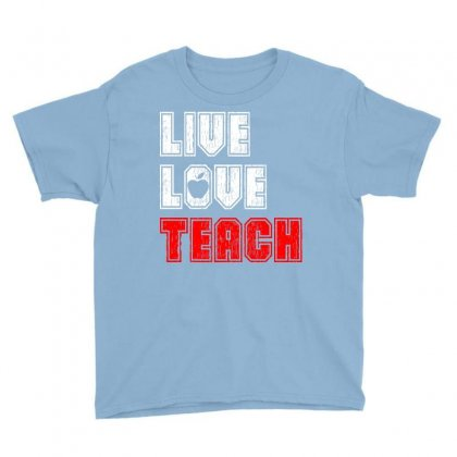 Live Love Teach Youth Tee Designed By Tshiart