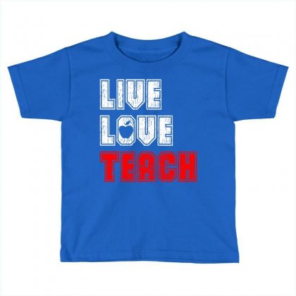 Live Love Teach Toddler T-shirt Designed By Tshiart