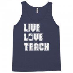 Live Love Teach Tank Top | Artistshot