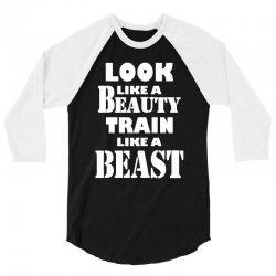 Look Like A Beauty Train Like A Beast 3/4 Sleeve Shirt | Artistshot