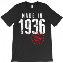 Made In 1936 All Original Part T-Shirt | Artistshot