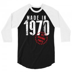 Made In 1970 All Original Parts 3/4 Sleeve Shirt | Artistshot