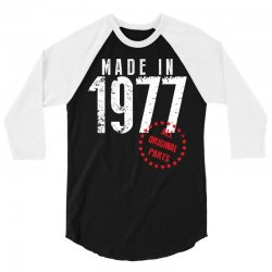 Made In 1977 All Original Parts 3/4 Sleeve Shirt | Artistshot