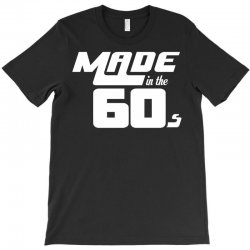 Made In The 60s T-Shirt | Artistshot