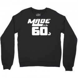Made In The 60s Crewneck Sweatshirt | Artistshot