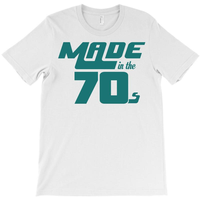 Made In The 70s T-shirt   Artistshot