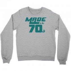 Made In The 70s Crewneck Sweatshirt   Artistshot