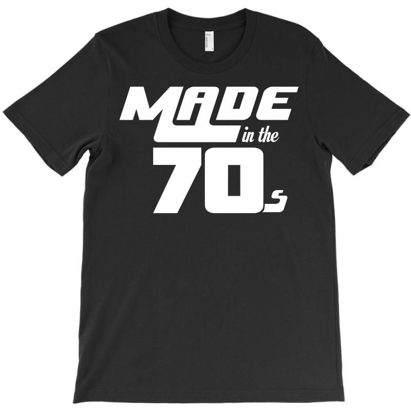Made In The 70s T-shirt | Artistshot