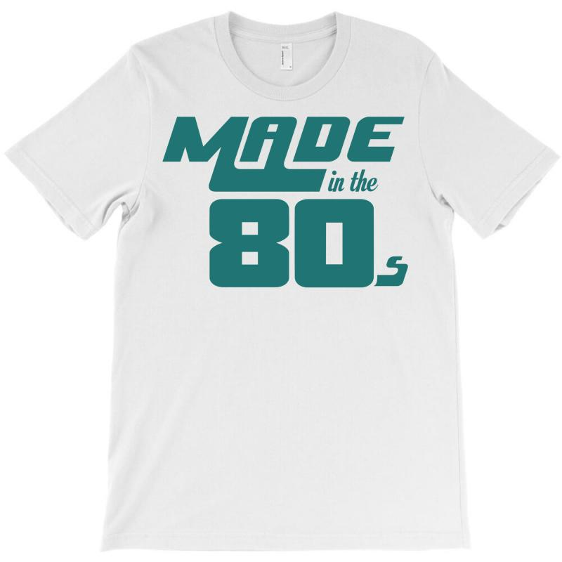 Made In The 80s T-shirt | Artistshot