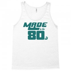Made In The 80s Tank Top | Artistshot
