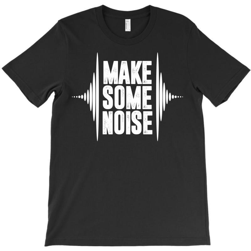 Make Some Noise T-shirt   Artistshot