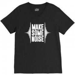 Make Some Noise V-Neck Tee   Artistshot
