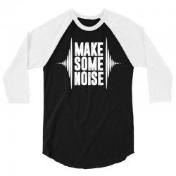 Make Some Noise 3/4 Sleeve Shirt   Artistshot