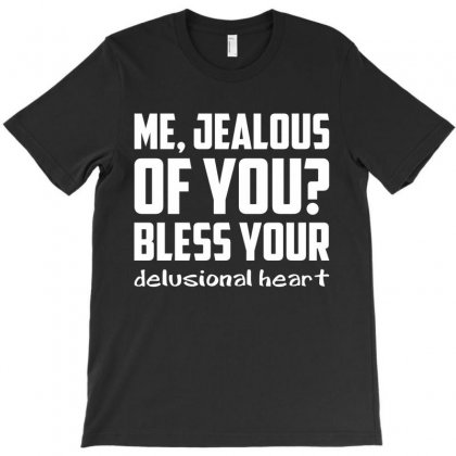 Me, Jealous Of You? T-shirt Designed By Tshiart