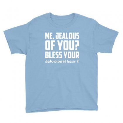 Me, Jealous Of You? Youth Tee Designed By Tshiart