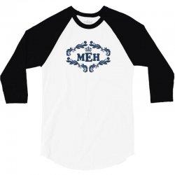 MEH. 3/4 Sleeve Shirt   Artistshot