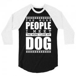 More People I Meet More I Love My Dog 3/4 Sleeve Shirt | Artistshot