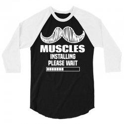 Muscles Installing Please Wait 3/4 Sleeve Shirt | Artistshot