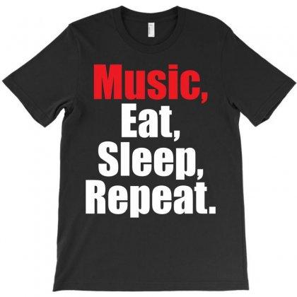 Music Eat Sleep Repeat T-shirt Designed By Tshiart