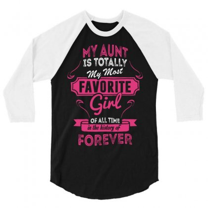 My Aunt Is Totally My Most Favorite Girl 3/4 Sleeve Shirt Designed By Tshiart