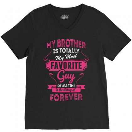 My Brother Is Totally My Most Favorite Guy V-neck Tee Designed By Tshiart