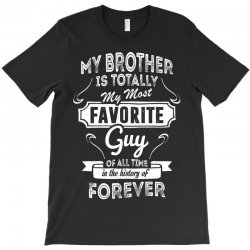My Brother Is Totally My Most Favorite Guy T-Shirt | Artistshot