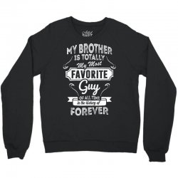 My Brother Is Totally My Most Favorite Guy Crewneck Sweatshirt | Artistshot