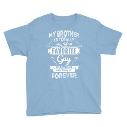 My Brother Is Totally My Most Favorite Guy Youth Tee Designed By Tshiart